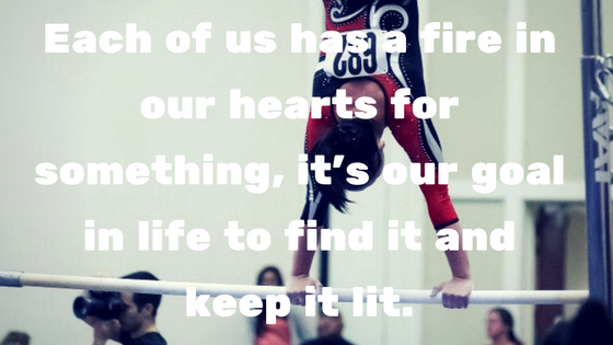 Each of us has a fire in our hearts for something